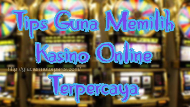Tips Guna Memilih Kasino Online Terpercaya