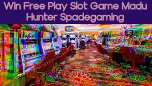 Win Free Play Slot Game Madu Hunter Spadegaming